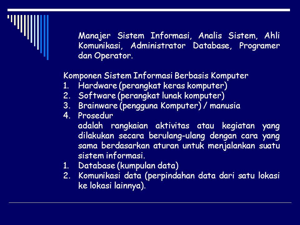Manajer Sistem Informasi, Analis Sistem, Ahli Komunikasi, Administrator Database, Programer dan Operator. Komponen Sistem Informasi Berbasis Komputer