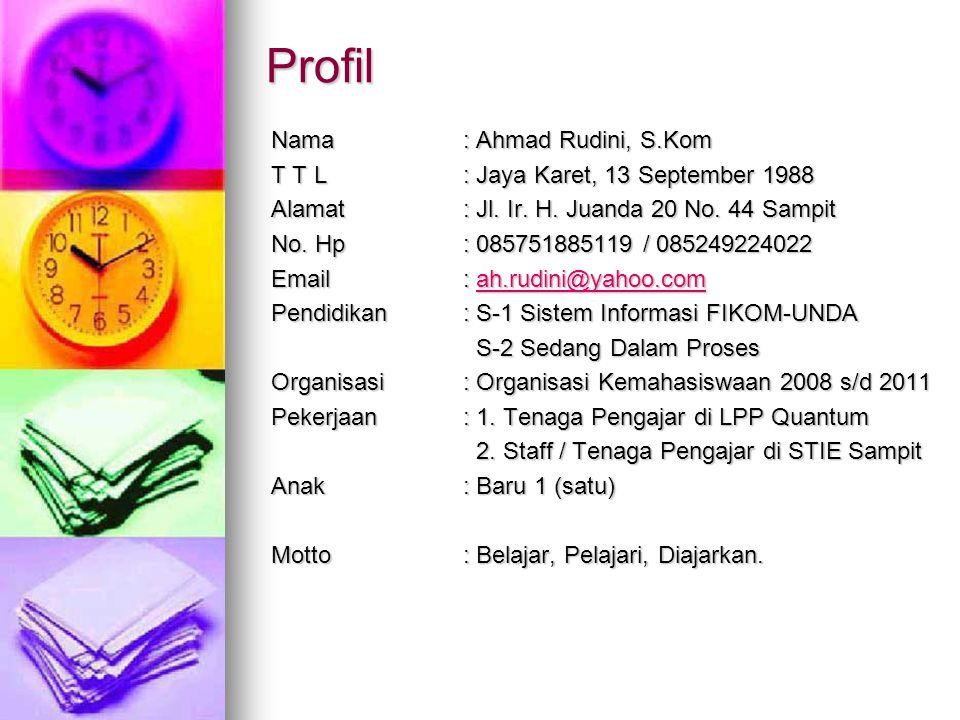 Profil Nama : Ahmad Rudini, S.Kom T T L: Jaya Karet, 13 September 1988 Alamat: Jl. Ir. H. Juanda 20 No. 44 Sampit No. Hp: 085751885119 / 085249224022