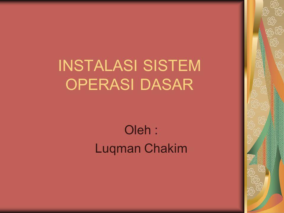 INSTALASI SISTEM OPERASI DASAR Oleh : Luqman Chakim