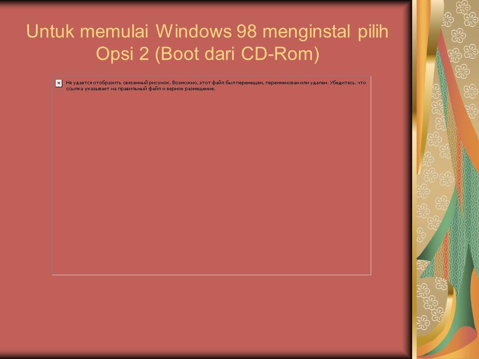 Untuk memulai Windows 98 menginstal pilih Opsi 2 (Boot dari CD-Rom)