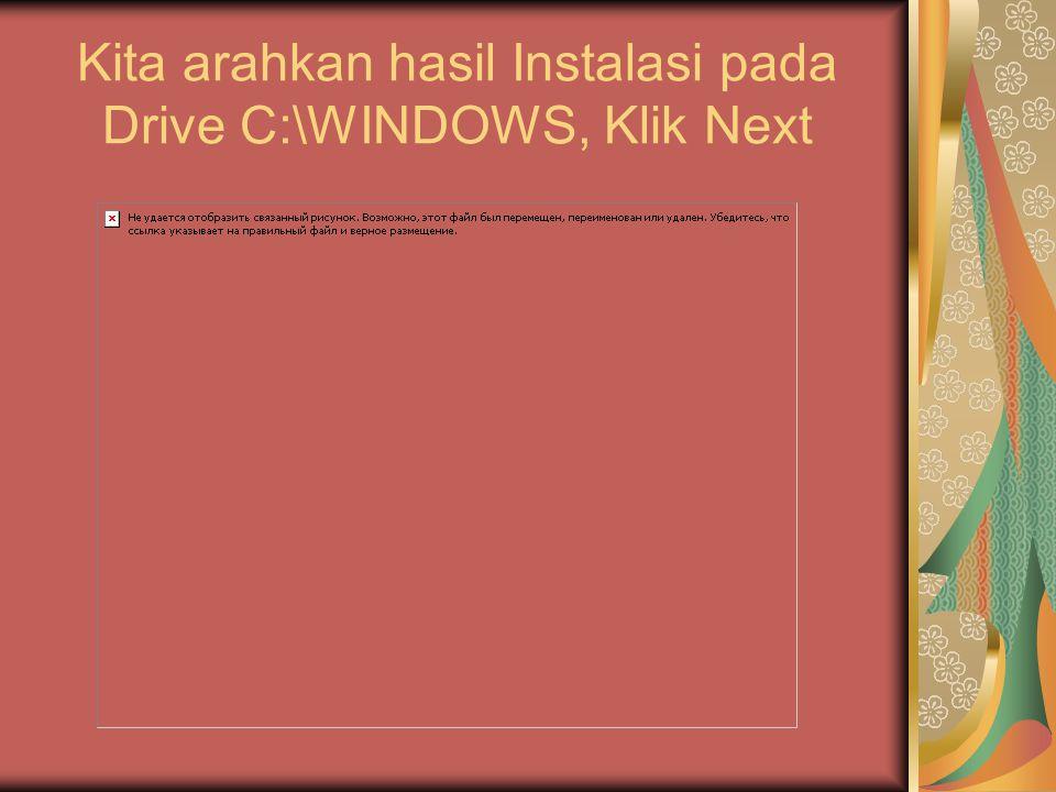 Kita arahkan hasil Instalasi pada Drive C:\WINDOWS, Klik Next