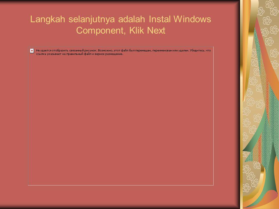 Langkah selanjutnya adalah Instal Windows Component, Klik Next