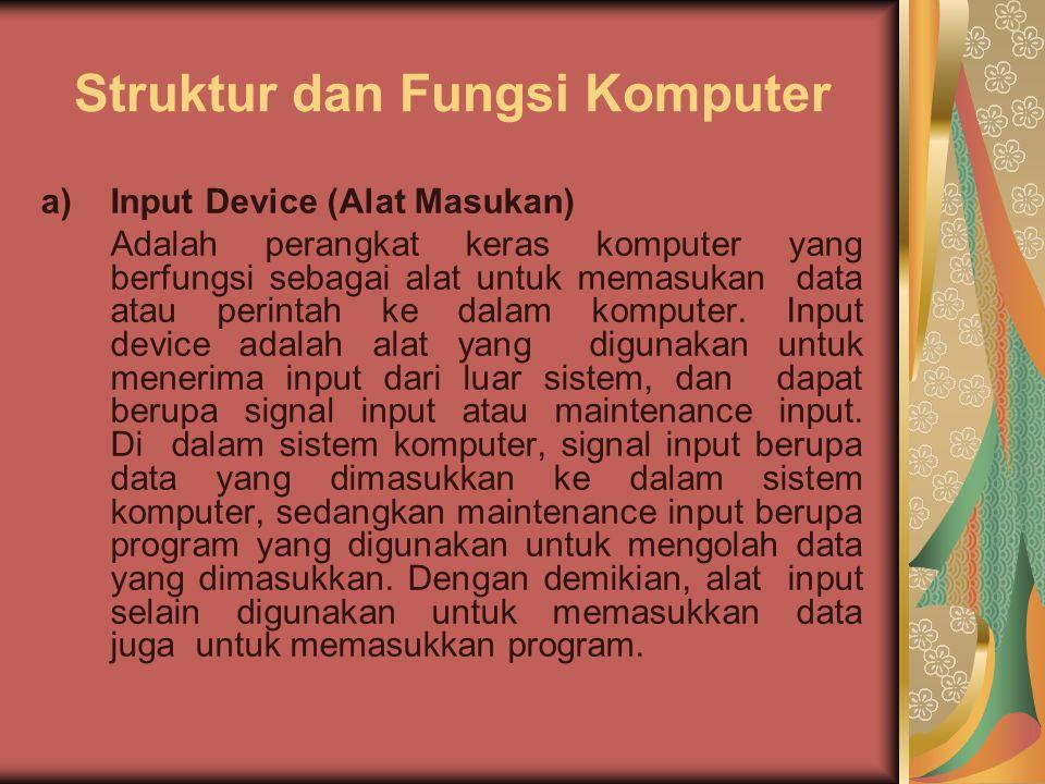 Struktur dan Fungsi Komputer a)Input Device (Alat Masukan) Adalah perangkat keras komputer yang berfungsi sebagai alat untuk memasukan data atau perin