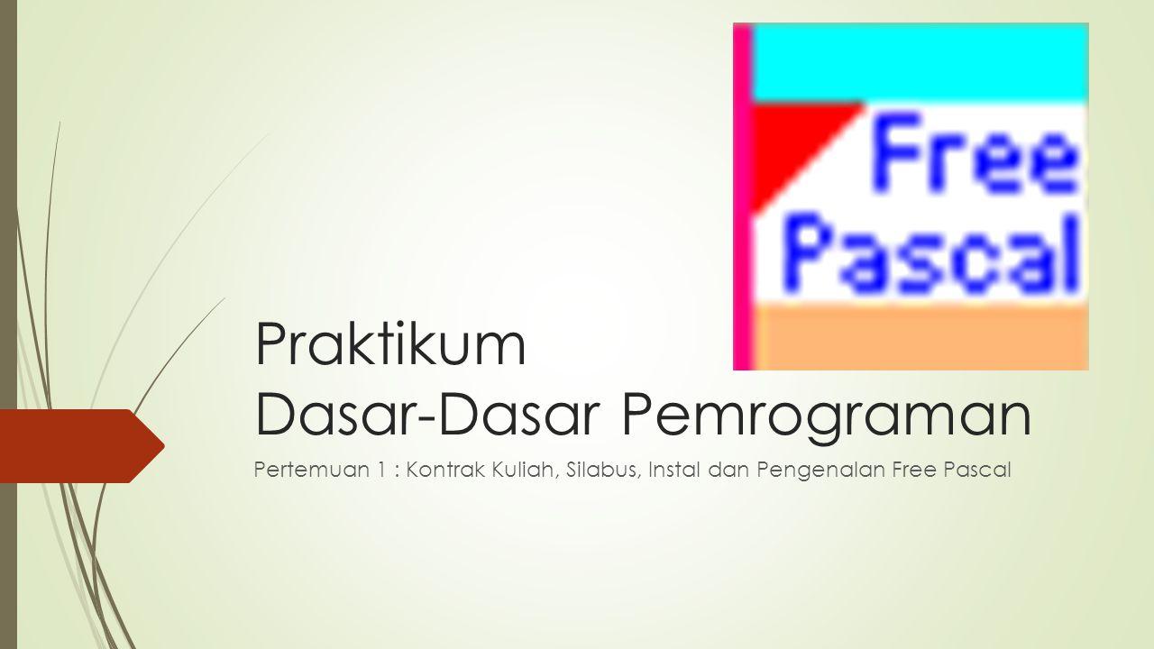 Praktikum Dasar-Dasar Pemrograman Pertemuan 1 : Kontrak Kuliah, Silabus, Instal dan Pengenalan Free Pascal