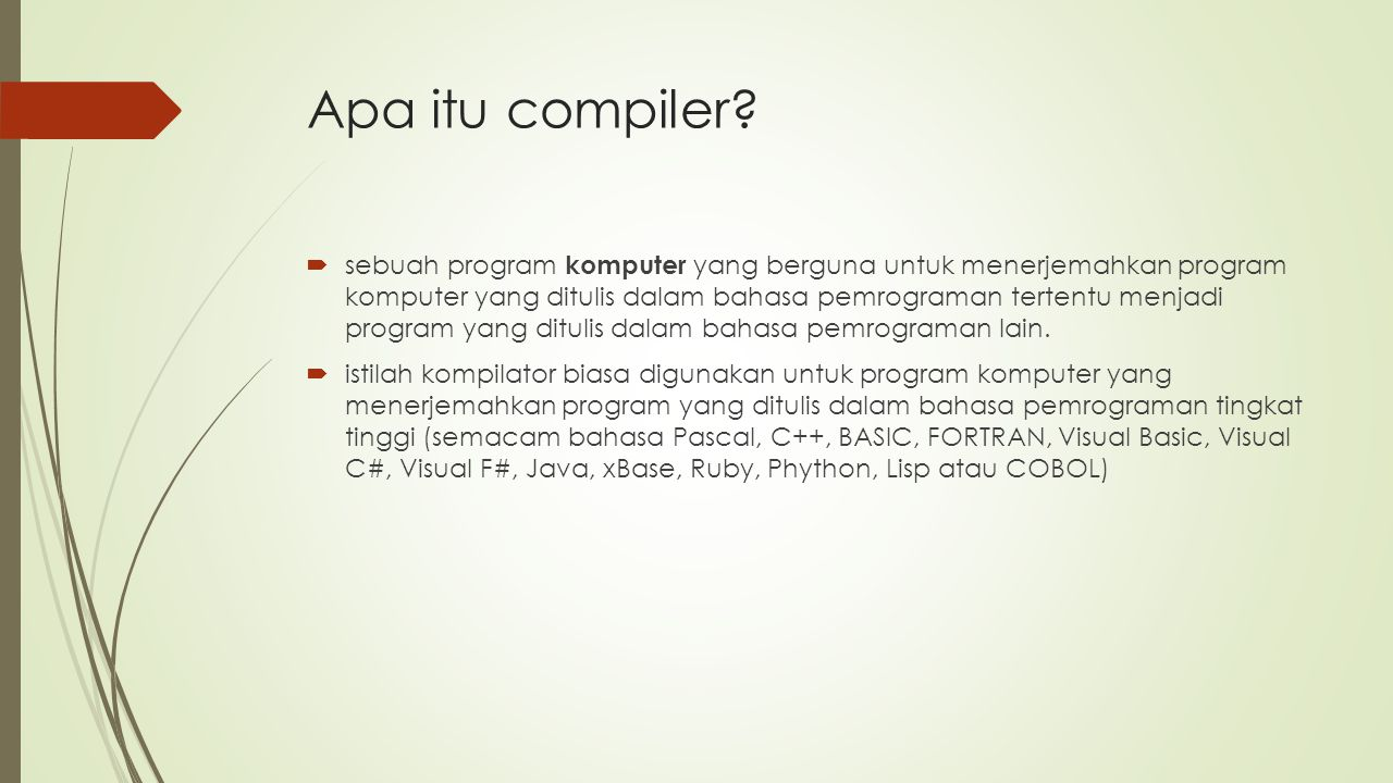 Apa itu compiler?  sebuah program komputer yang berguna untuk menerjemahkan program komputer yang ditulis dalam bahasa pemrograman tertentu menjadi p