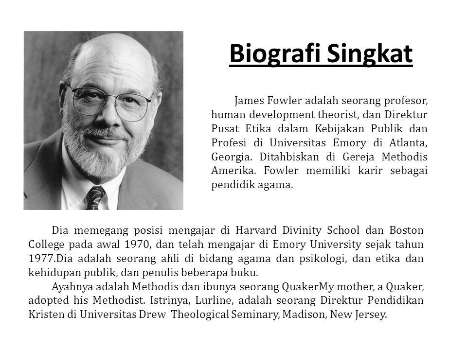 Biografi Singkat James Fowler adalah seorang profesor, human development theorist, dan Direktur Pusat Etika dalam Kebijakan Publik dan Profesi di Univ