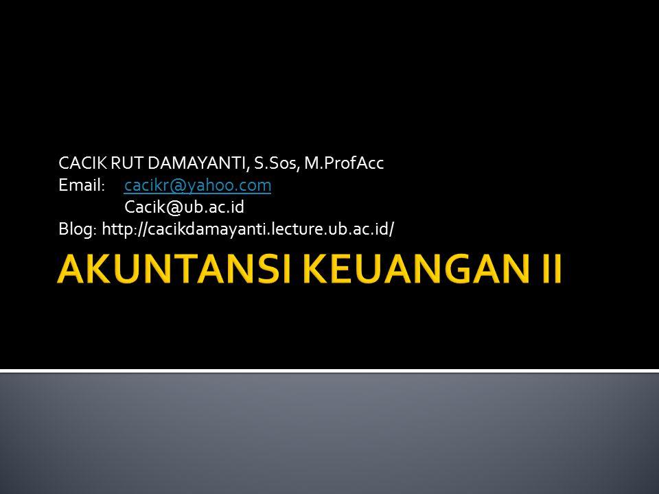 CACIK RUT DAMAYANTI, S.Sos, M.ProfAcc Email: cacikr@yahoo.comcacikr@yahoo.com Cacik@ub.ac.id Blog: http://cacikdamayanti.lecture.ub.ac.id/