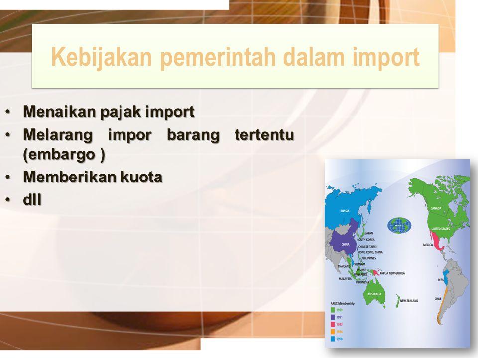 Kebijakan pemerintah dalam import Menaikan pajak importMenaikan pajak import Melarang impor barang tertentu (embargo )Melarang impor barang tertentu (