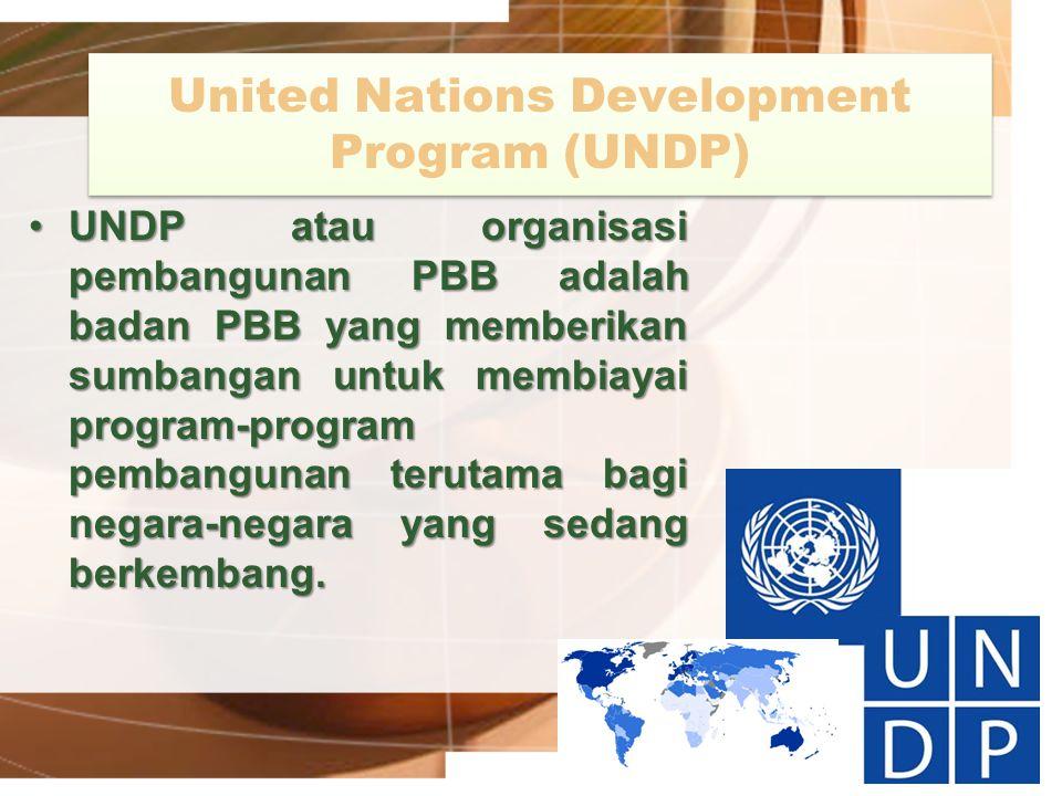 United Nations Development Program (UNDP) UNDP atau organisasi pembangunan PBB adalah badan PBB yang memberikan sumbangan untuk membiayai program-prog