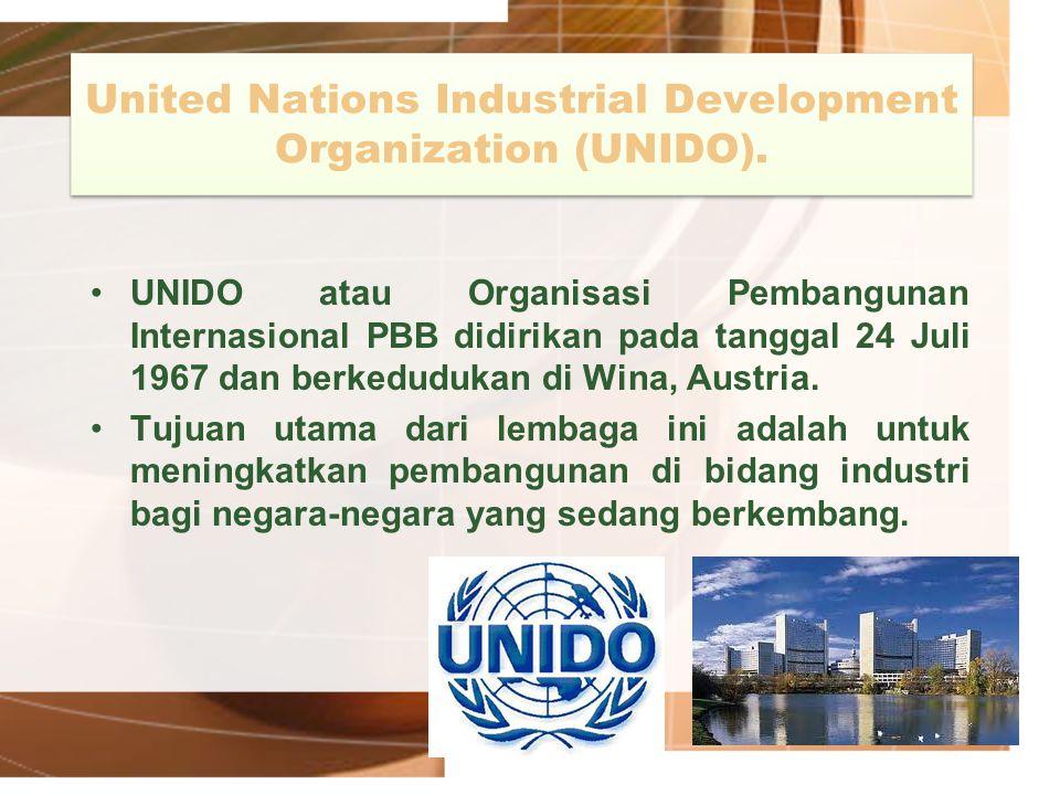 United Nations Industrial Development Organization (UNIDO). UNIDO atau Organisasi Pembangunan Internasional PBB didirikan pada tanggal 24 Juli 1967 da