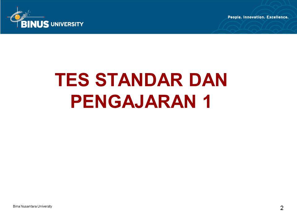 Bina Nusantara University 2 TES STANDAR DAN PENGAJARAN 1