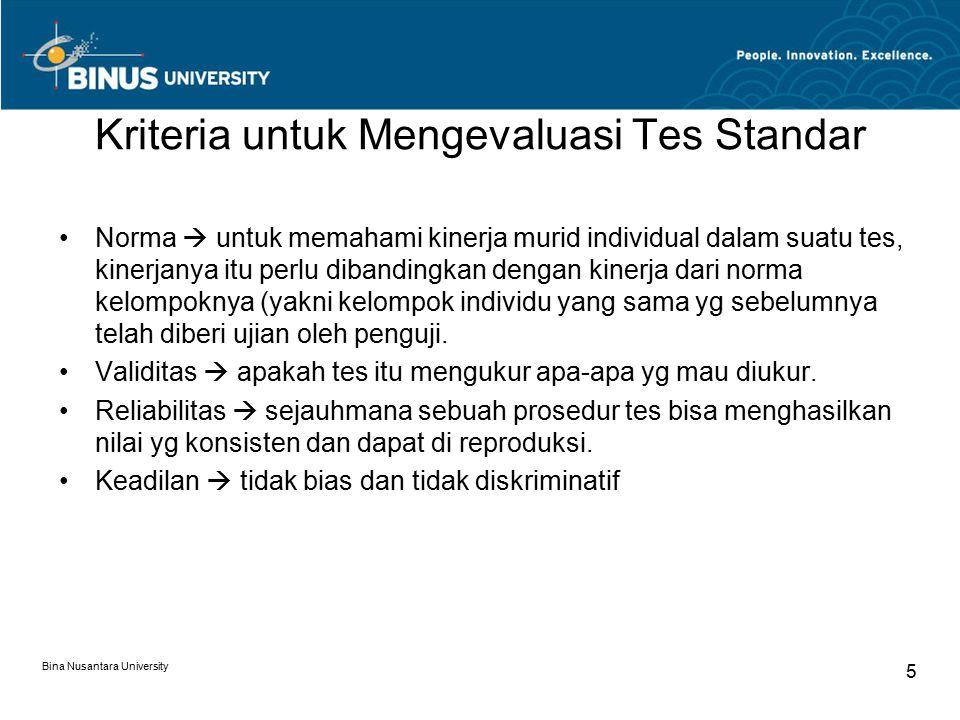 Bina Nusantara University 5 Kriteria untuk Mengevaluasi Tes Standar Norma  untuk memahami kinerja murid individual dalam suatu tes, kinerjanya itu perlu dibandingkan dengan kinerja dari norma kelompoknya (yakni kelompok individu yang sama yg sebelumnya telah diberi ujian oleh penguji.