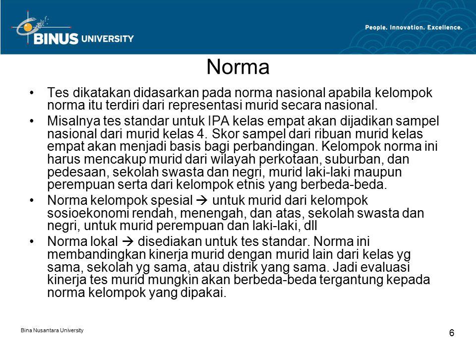 Bina Nusantara University 6 Norma Tes dikatakan didasarkan pada norma nasional apabila kelompok norma itu terdiri dari representasi murid secara nasional.