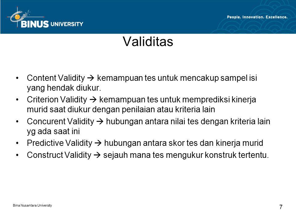 Bina Nusantara University 7 Validitas Content Validity  kemampuan tes untuk mencakup sampel isi yang hendak diukur.
