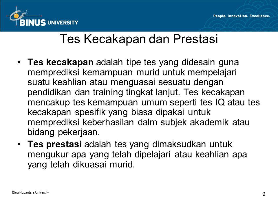Bina Nusantara University 9 Tes Kecakapan dan Prestasi Tes kecakapan adalah tipe tes yang didesain guna memprediksi kemampuan murid untuk mempelajari suatu keahlian atau menguasai sesuatu dengan pendidikan dan training tingkat lanjut.