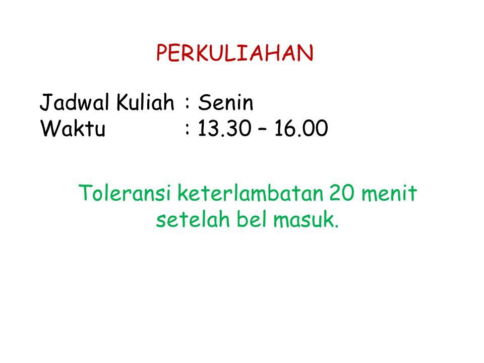 PERKULIAHAN Jadwal Kuliah: Senin Waktu: 13.30 – 16.00 Toleransi keterlambatan 20 menit setelah bel masuk.