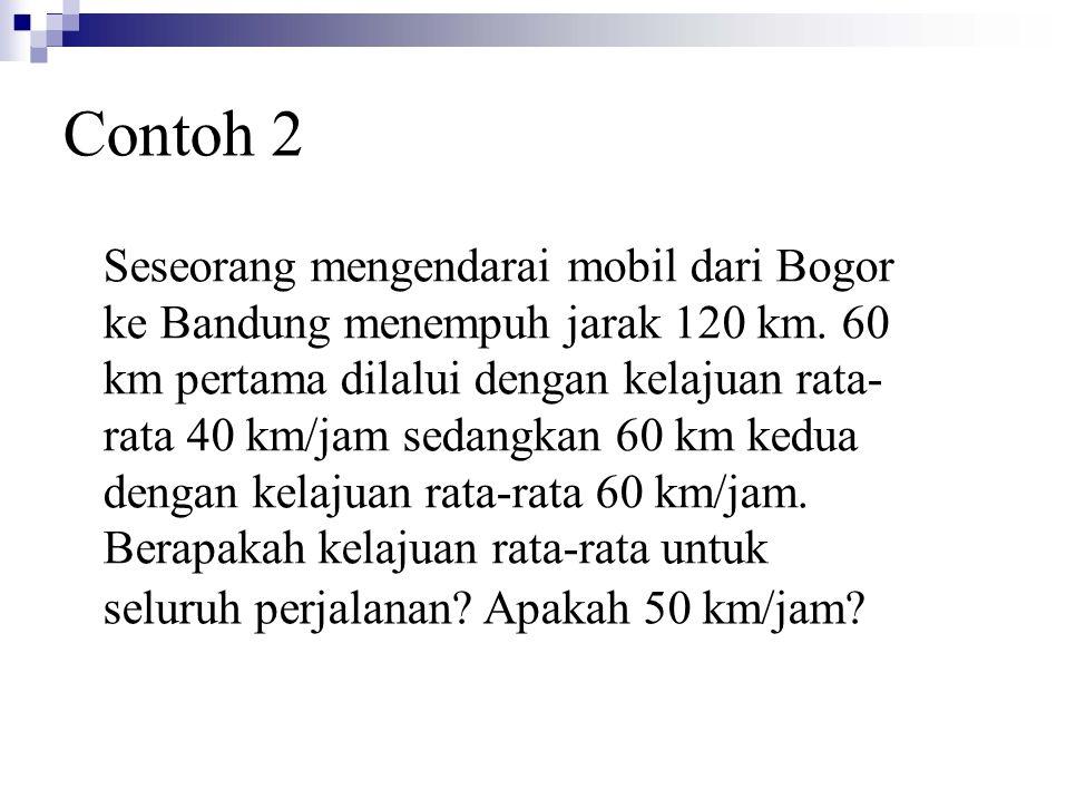 Contoh 2 Seseorang mengendarai mobil dari Bogor ke Bandung menempuh jarak 120 km.