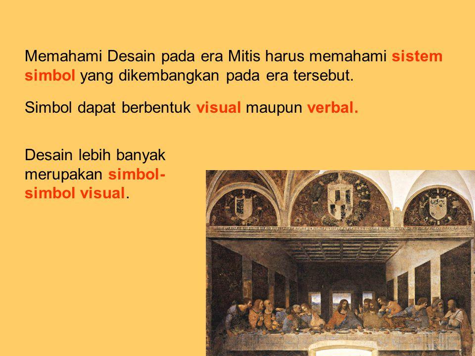 Memahami Desain pada era Mitis harus memahami sistem simbol yang dikembangkan pada era tersebut. Simbol dapat berbentuk visual maupun verbal. Desain l