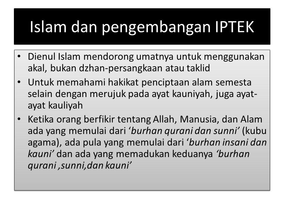 Islam dan pengembangan IPTEK Dienul Islam mendorong umatnya untuk menggunakan akal, bukan dzhan-persangkaan atau taklid Untuk memahami hakikat pencipt