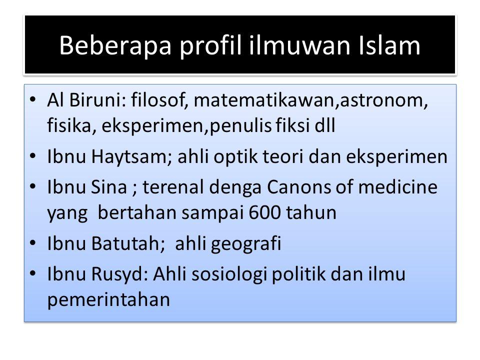 Beberapa profil ilmuwan Islam Al Biruni: filosof, matematikawan,astronom, fisika, eksperimen,penulis fiksi dll Ibnu Haytsam; ahli optik teori dan eksp