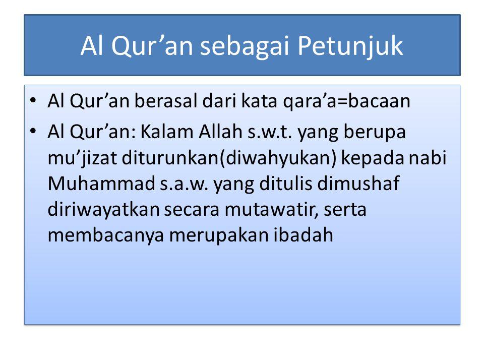 Al Qur'an sebagai Petunjuk Al Qur'an berasal dari kata qara'a=bacaan Al Qur'an: Kalam Allah s.w.t. yang berupa mu'jizat diturunkan(diwahyukan) kepada