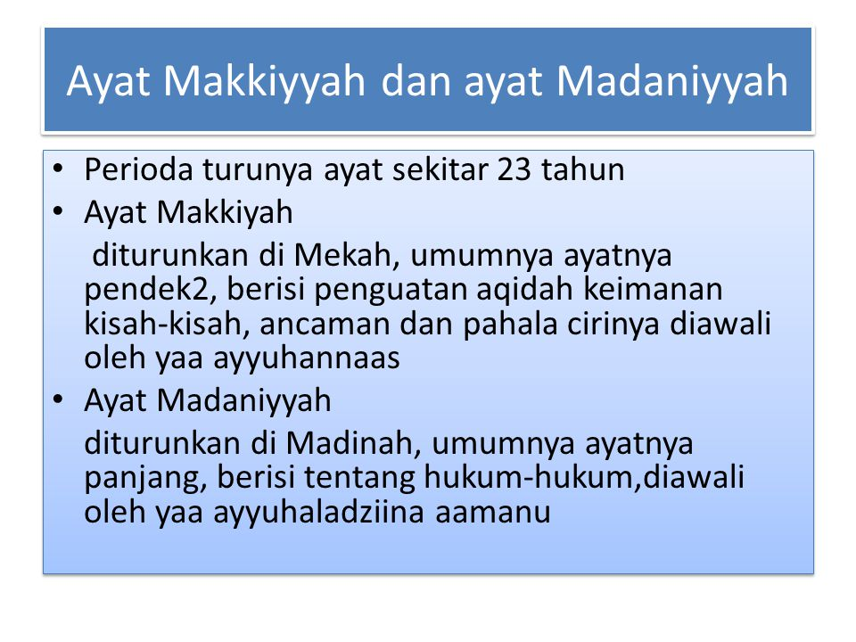 Ayat Makkiyyah dan ayat Madaniyyah Perioda turunya ayat sekitar 23 tahun Ayat Makkiyah diturunkan di Mekah, umumnya ayatnya pendek2, berisi penguatan