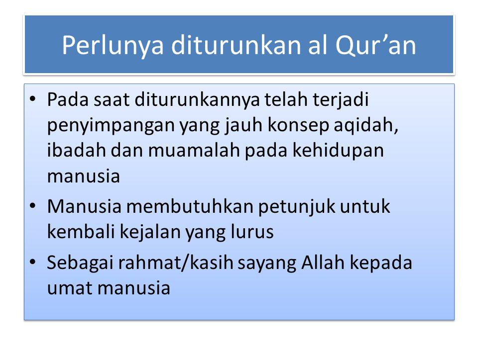 Perlunya diturunkan al Qur'an Pada saat diturunkannya telah terjadi penyimpangan yang jauh konsep aqidah, ibadah dan muamalah pada kehidupan manusia M