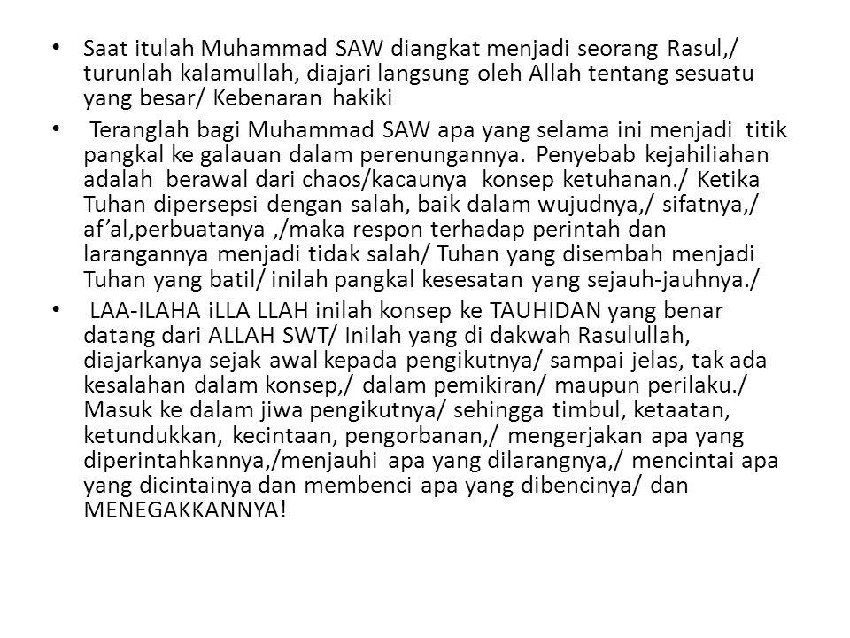 Saat itulah Muhammad SAW diangkat menjadi seorang Rasul,/ turunlah kalamullah, diajari langsung oleh Allah tentang sesuatu yang besar/ Kebenaran hakik