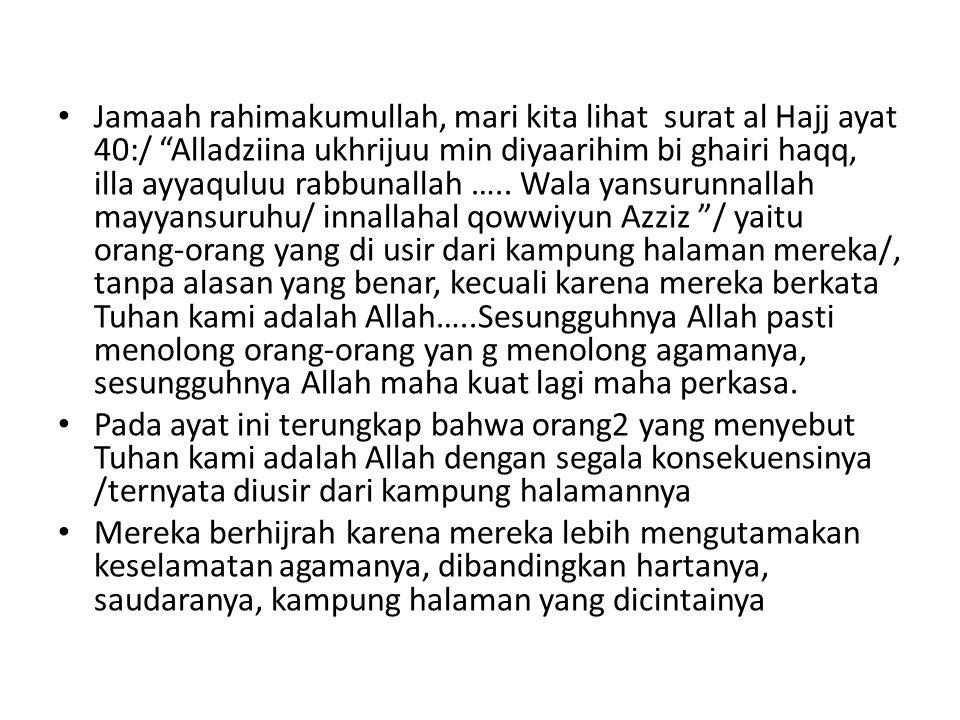 "Jamaah rahimakumullah, mari kita lihat surat al Hajj ayat 40:/ ""Alladziina ukhrijuu min diyaarihim bi ghairi haqq, illa ayyaquluu rabbunallah ….. Wala"
