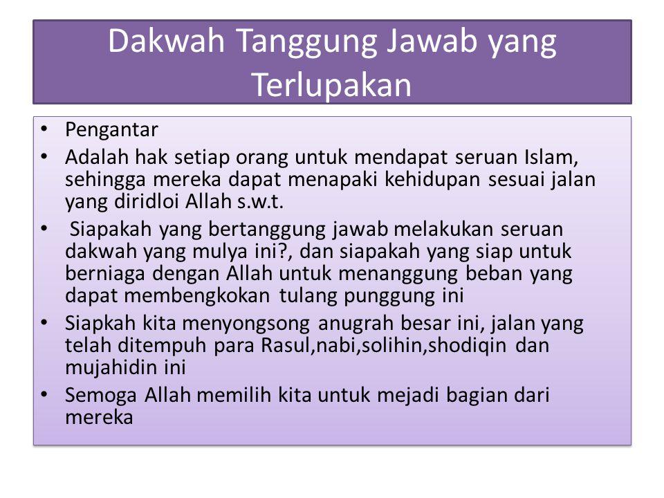 Dakwah Tanggung Jawab yang Terlupakan Pengantar Adalah hak setiap orang untuk mendapat seruan Islam, sehingga mereka dapat menapaki kehidupan sesuai j