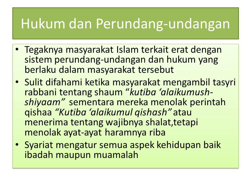 Hukum dan Perundang-undangan Tegaknya masyarakat Islam terkait erat dengan sistem perundang-undangan dan hukum yang berlaku dalam masyarakat tersebut