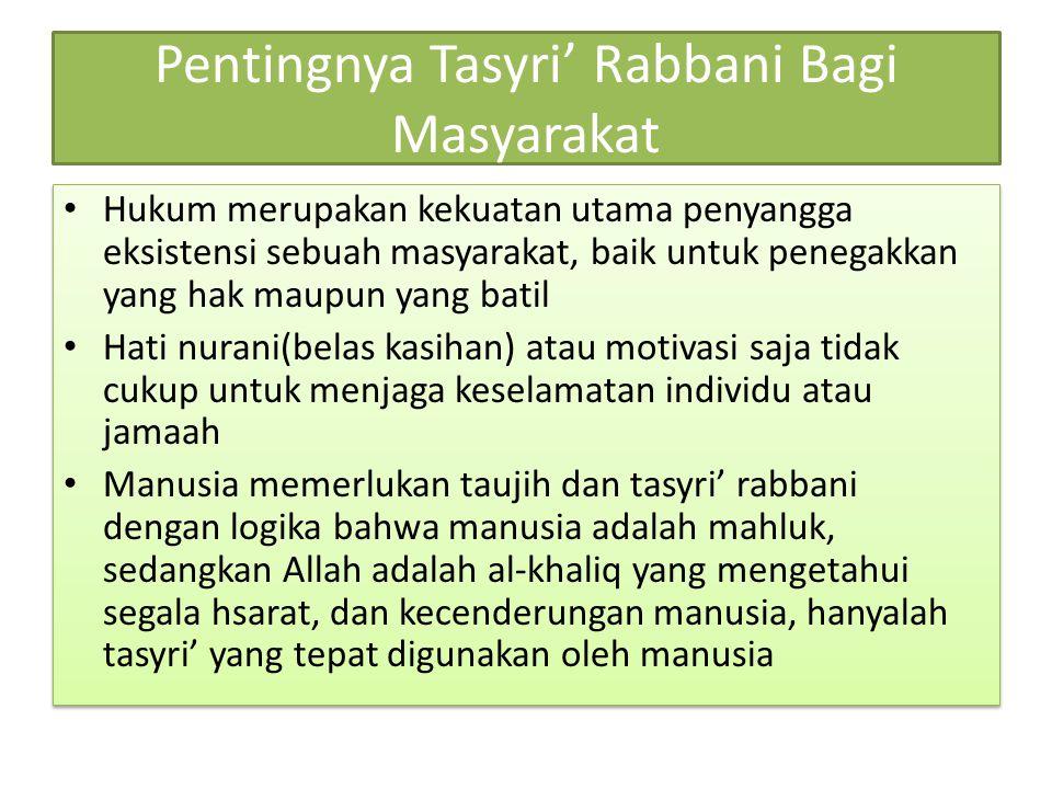 Pentingnya Tasyri' Rabbani Bagi Masyarakat Hukum merupakan kekuatan utama penyangga eksistensi sebuah masyarakat, baik untuk penegakkan yang hak maupu
