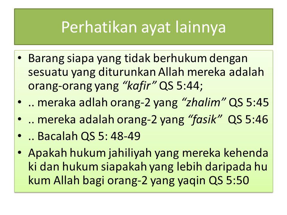 "Perhatikan ayat lainnya Barang siapa yang tidak berhukum dengan sesuatu yang diturunkan Allah mereka adalah orang-orang yang ""kafir"" QS 5:44;.. meraka"