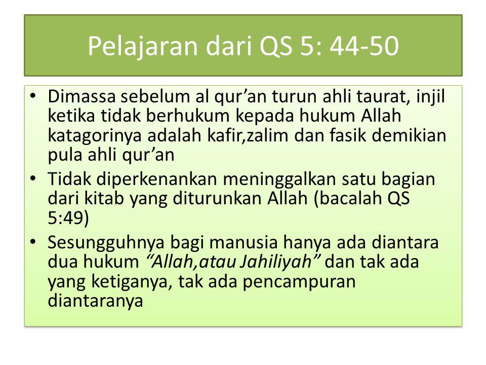 Pelajaran dari QS 5: 44-50 Dimassa sebelum al qur'an turun ahli taurat, injil ketika tidak berhukum kepada hukum Allah katagorinya adalah kafir,zalim