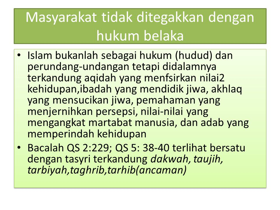 Masyarakat tidak ditegakkan dengan hukum belaka Islam bukanlah sebagai hukum (hudud) dan perundang-undangan tetapi didalamnya terkandung aqidah yang m