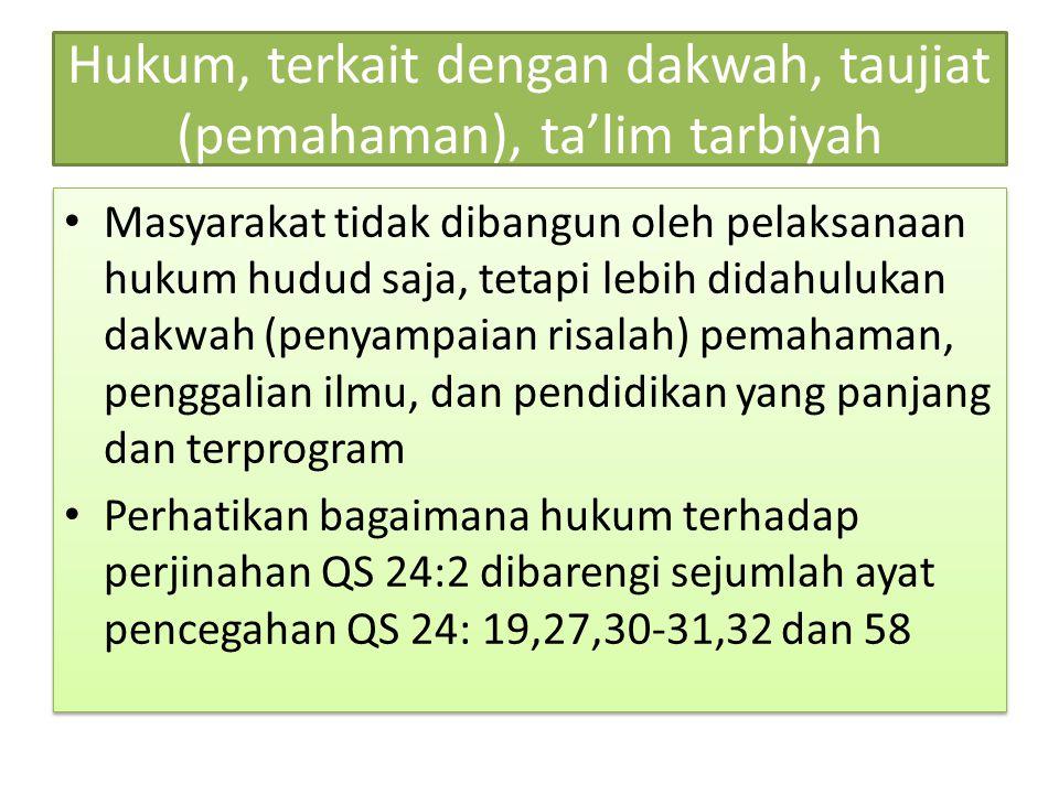Hukum, terkait dengan dakwah, taujiat (pemahaman), ta'lim tarbiyah Masyarakat tidak dibangun oleh pelaksanaan hukum hudud saja, tetapi lebih didahuluk