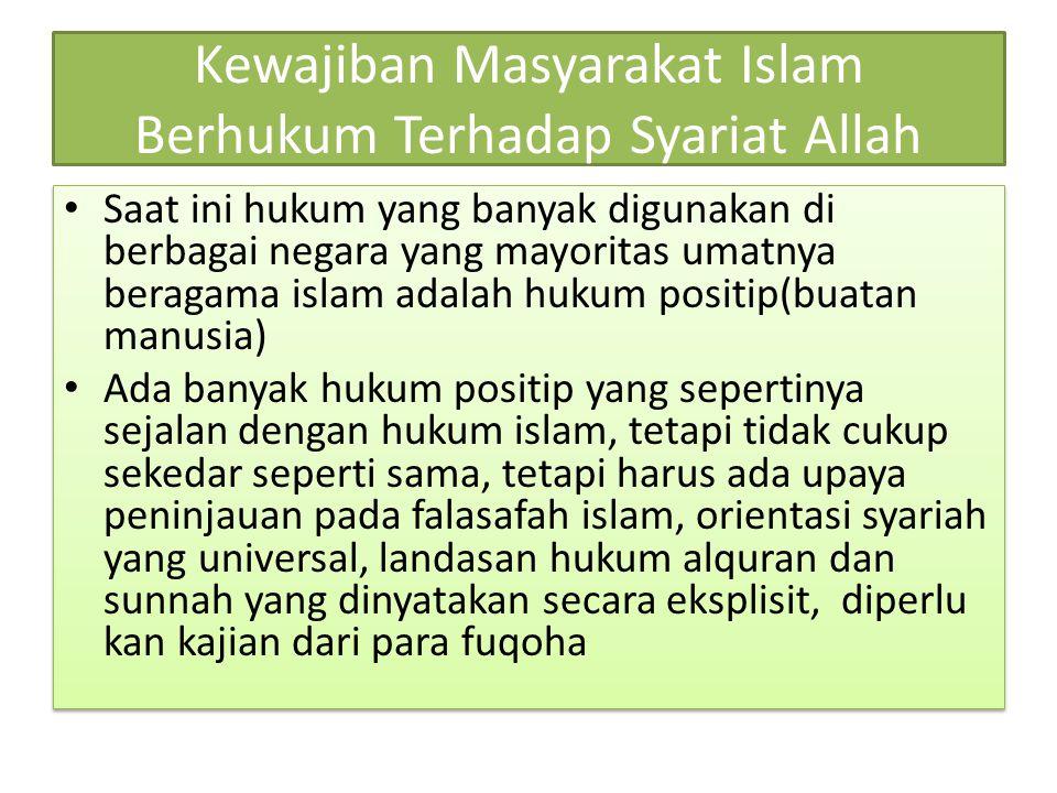 Kewajiban Masyarakat Islam Berhukum Terhadap Syariat Allah Saat ini hukum yang banyak digunakan di berbagai negara yang mayoritas umatnya beragama isl