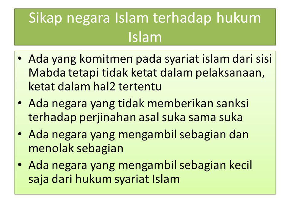 Sikap negara Islam terhadap hukum Islam Ada yang komitmen pada syariat islam dari sisi Mabda tetapi tidak ketat dalam pelaksanaan, ketat dalam hal2 te