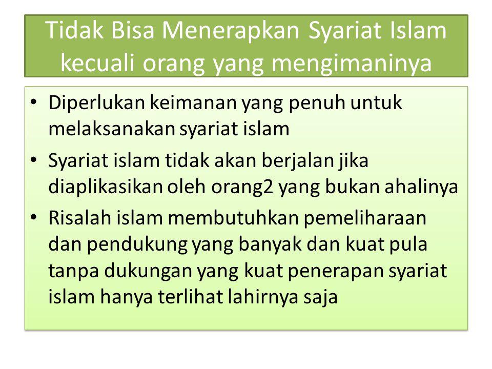 Tidak Bisa Menerapkan Syariat Islam kecuali orang yang mengimaninya Diperlukan keimanan yang penuh untuk melaksanakan syariat islam Syariat islam tida