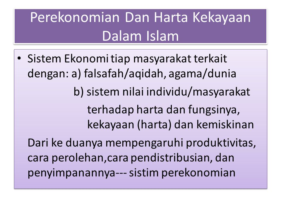 Perekonomian Dan Harta Kekayaan Dalam Islam Sistem Ekonomi tiap masyarakat terkait dengan: a) falsafah/aqidah, agama/dunia b) sistem nilai individu/ma