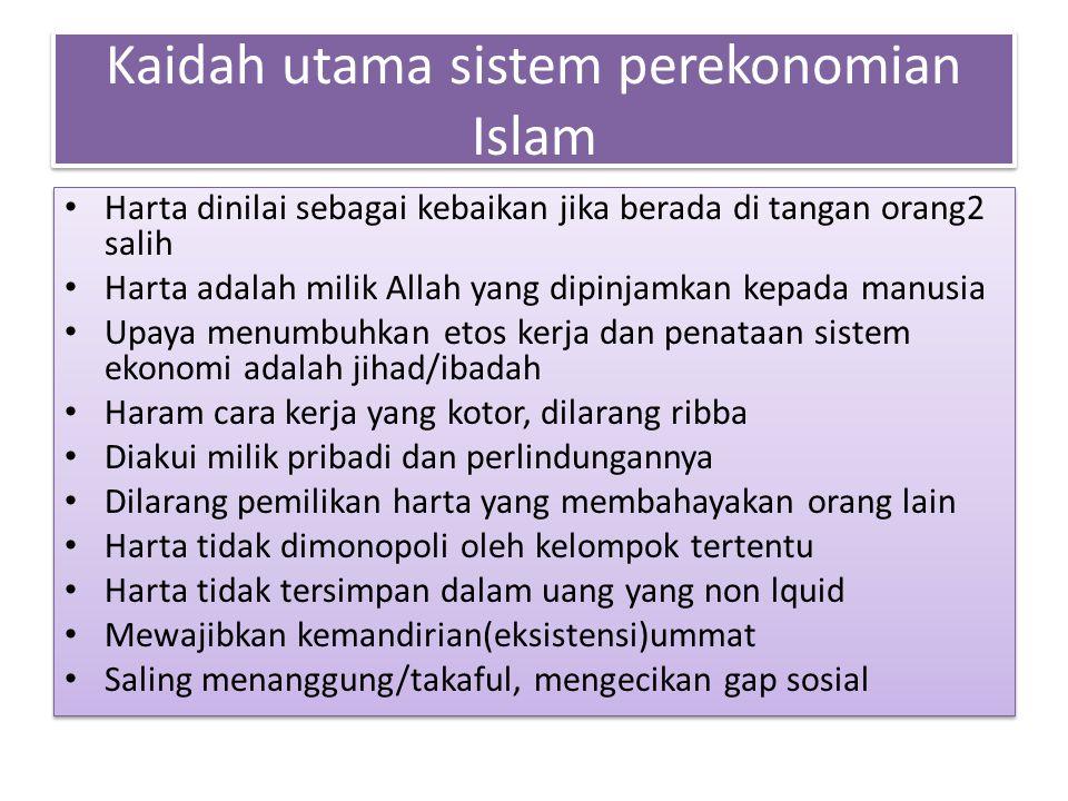 Kaidah utama sistem perekonomian Islam Harta dinilai sebagai kebaikan jika berada di tangan orang2 salih Harta adalah milik Allah yang dipinjamkan kep