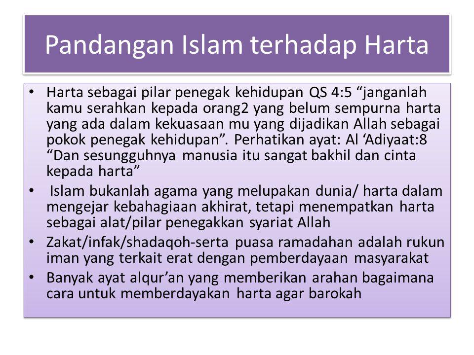 """Pandangan Islam terhadap Harta Harta sebagai pilar penegak kehidupan QS 4:5 """"janganlah kamu serahkan kepada orang2 yang belum sempurna harta yang ada"""