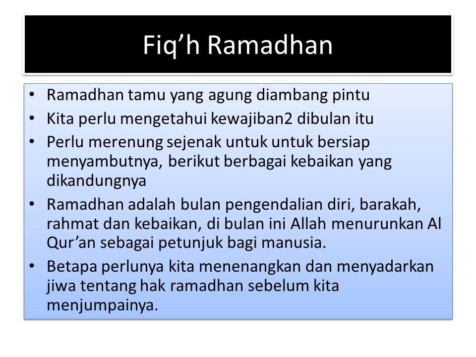 Fiq'h Ramadhan Ramadhan tamu yang agung diambang pintu Kita perlu mengetahui kewajiban2 dibulan itu Perlu merenung sejenak untuk untuk bersiap menyamb
