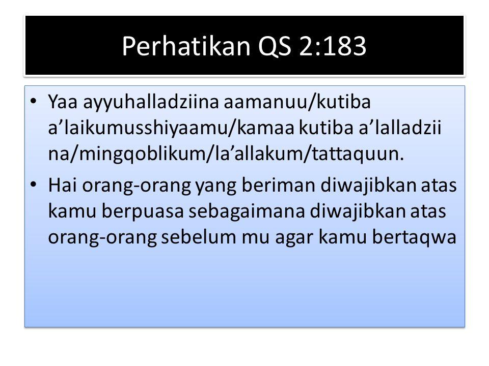 Perhatikan QS 2:183 Yaa ayyuhalladziina aamanuu/kutiba a'laikumusshiyaamu/kamaa kutiba a'lalladzii na/mingqoblikum/la'allakum/tattaquun. Hai orang-ora