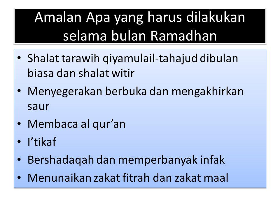 Amalan Apa yang harus dilakukan selama bulan Ramadhan Shalat tarawih qiyamulail-tahajud dibulan biasa dan shalat witir Menyegerakan berbuka dan mengak