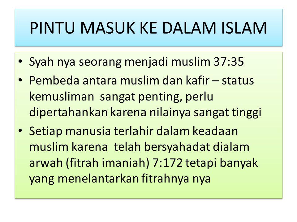 PINTU MASUK KE DALAM ISLAM Syah nya seorang menjadi muslim 37:35 Pembeda antara muslim dan kafir – status kemusliman sangat penting, perlu dipertahank