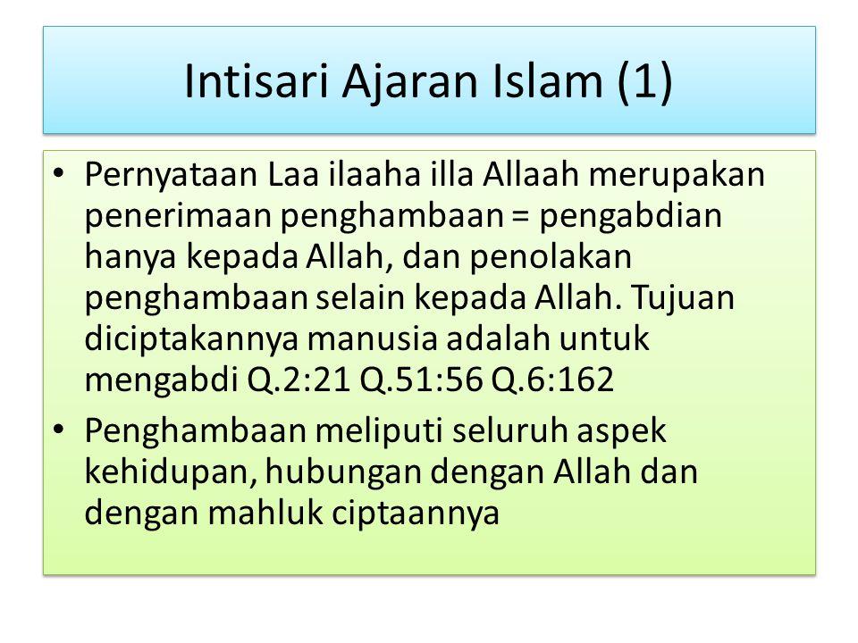 Intisari Ajaran Islam (1) Pernyataan Laa ilaaha illa Allaah merupakan penerimaan penghambaan = pengabdian hanya kepada Allah, dan penolakan penghambaa