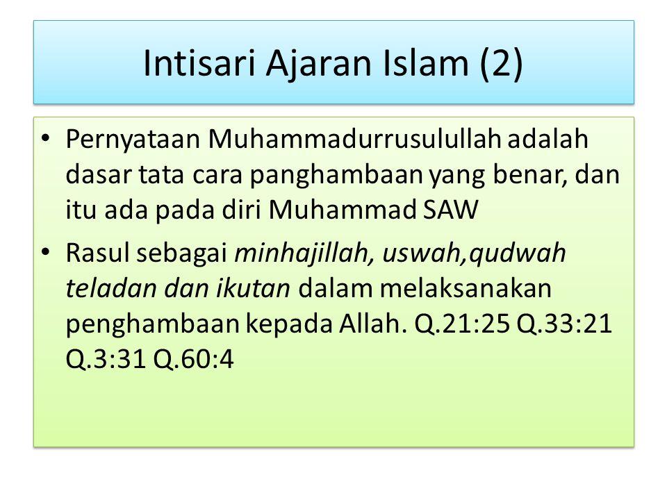 Intisari Ajaran Islam (2) Pernyataan Muhammadurrusulullah adalah dasar tata cara panghambaan yang benar, dan itu ada pada diri Muhammad SAW Rasul seba