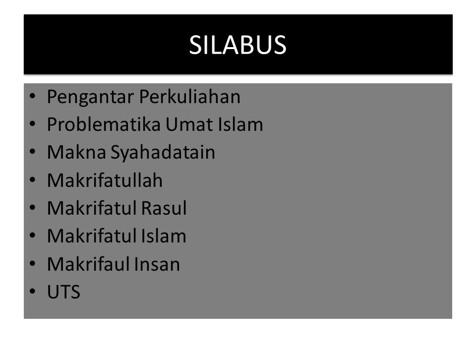 SILABUS Ibadah dan Akhlaq Hukum yang berlaku dalam syariat islam Ilmu Pengetahaun dan Teknologi Dalam perspektif Islam Berinteraksi dengan Al Quran Peranan pemuda dalam Islam Topik pilihan bebas