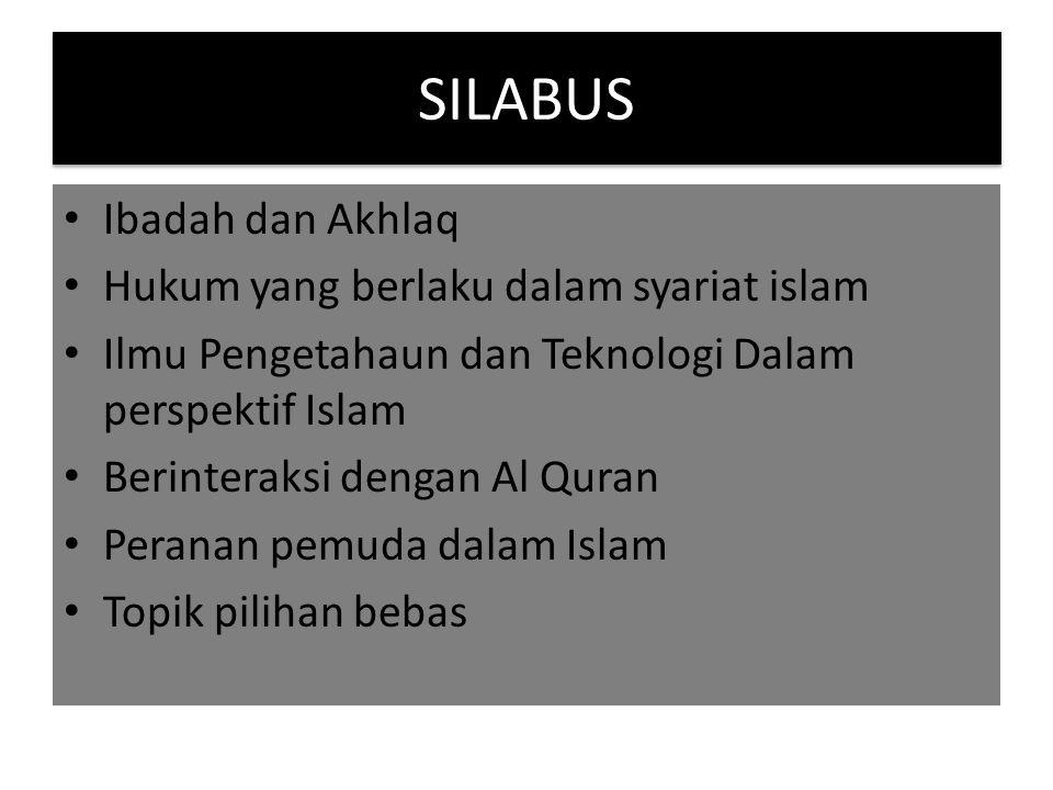 SILABUS Ibadah dan Akhlaq Hukum yang berlaku dalam syariat islam Ilmu Pengetahaun dan Teknologi Dalam perspektif Islam Berinteraksi dengan Al Quran Pe